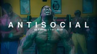 Antisocial (Extended) - Ed Sheeran & Travis Scott