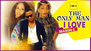 The Only Man I Love 4 - Nigerian Nollywood Movies