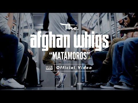 The Afghan Whigs  Matamoros