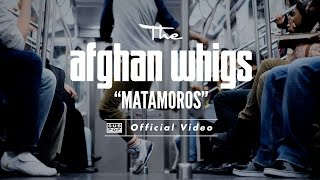 the afghan whigs matamoros official video