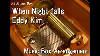 When Night falls/Eddy Kim [Music Box] (While You Were Sleeping OST)