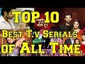 Top 10 Best T.v Serials of All Time