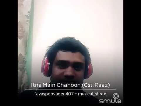 Raaz movie song...ithna mein chahun thujhe....