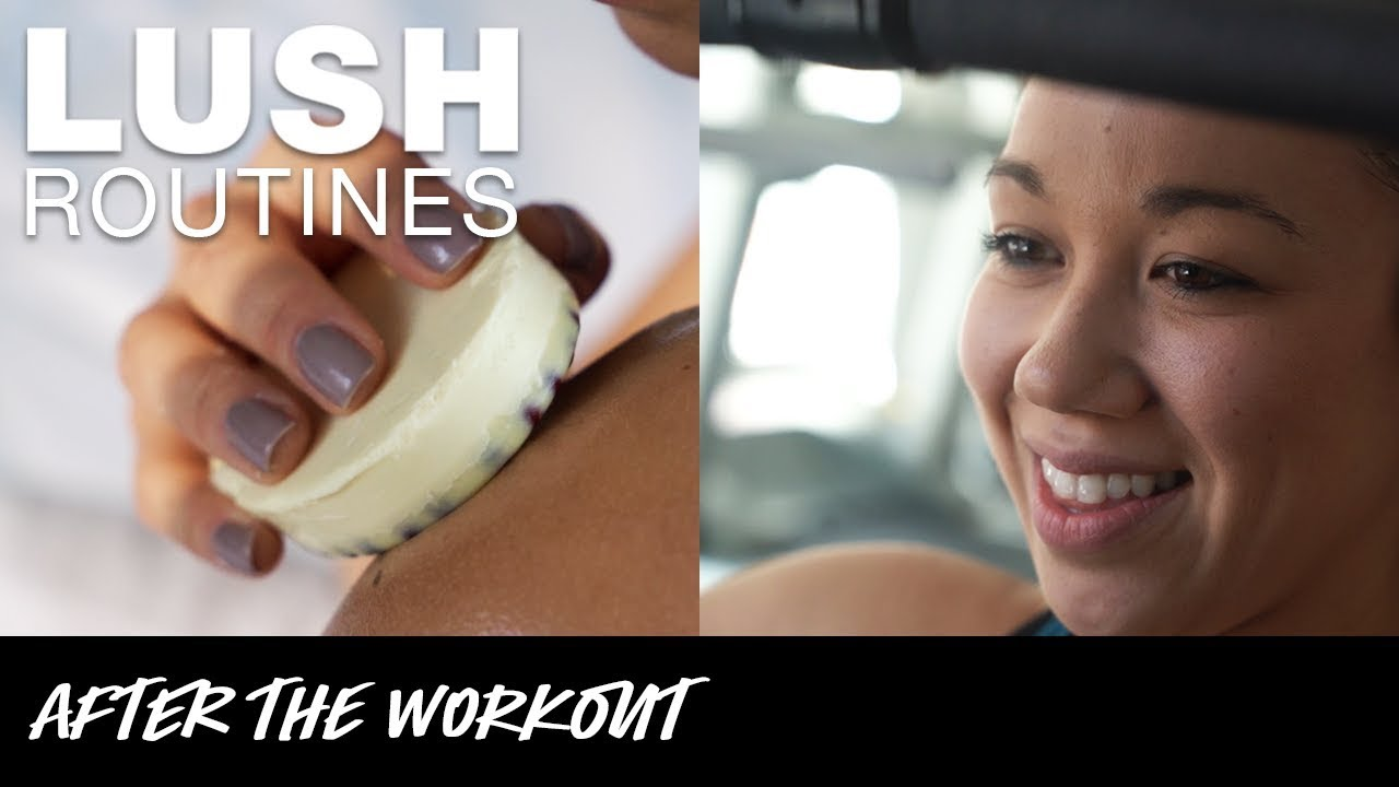 Lush Routines: After the Workout