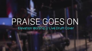Praise Goes On - Elevation Worship - Live Drum Cover