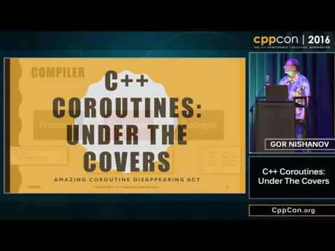 "CppCon 2016: Gor Nishanov ""C++ Coroutines: Under The Covers"
