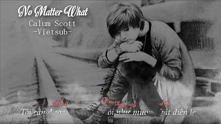 Calum Scott -(Vietsub) No Matter What | lyrics HD | Cool