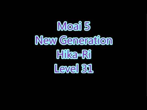 Moai 5 - New Generation Hika-Ri Level 31
