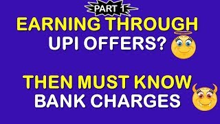 Bank Charges on UPI Transactions || Part 1 || Tez, PhonePe Paytm UPI Offer Lovers