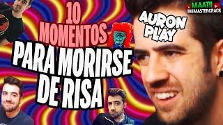 10 Momentos Para MORIRSE DE RISA!! l AuronPlay
