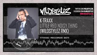 K-Traxx - Little Red Noisy Thing (Wildstylez Remix)