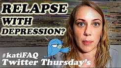 Is It Possible To Relapse With Depression?? Twitter Thursday!! #KatiFAQ