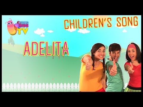 ♫♪ ADELITA ♫♪ childrens song with dance and lyrics