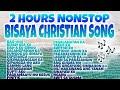 2 HOURS NONSTOP BISAYA CHRISTIAN SONG   RELIGIOUS SONGS   NONSTOP BISAYA CHRISTIAN SONGS 2020