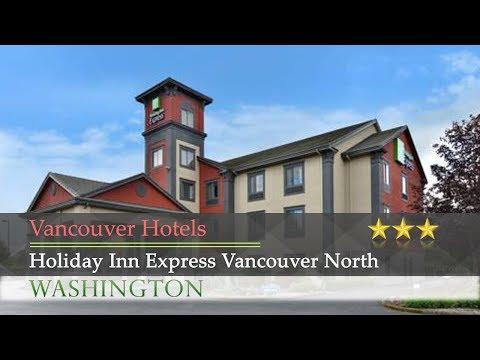 Holiday Inn Express Vancouver North - Vancouver Hotels, Washington