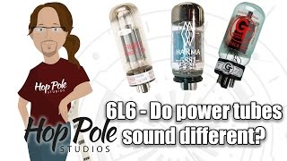 6L6 - Do Power Amp tubes make any difference? From Ruby to Groove Tubes