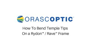 How To Bend Temple Tips On A Rydon™ / Rave™ Frame