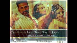 Dil Cheez Tujhe dedi ( Elektro Abhijeet Manu's Remix -
