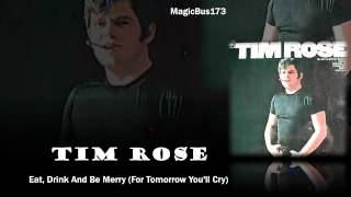Tim Rose - Eat, Drink And Be Merry (For Tomorrow You