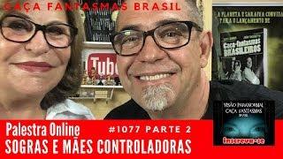 Palestra Sogras e Mães Controladoras Caça Fantasmas Brasil #1077 Parte 2