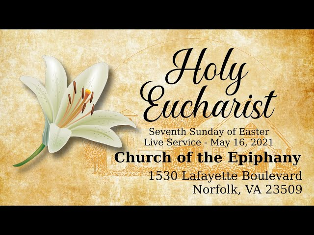 Holy Eucharist, Seventh Sunday of Easter - May 16, 2021