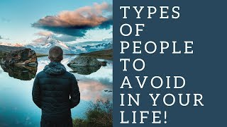 Types Of People To Avoid In Your Life!