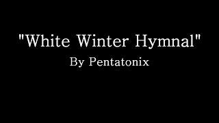 White Winter Hymnal - Pentatonix (Lyrics)