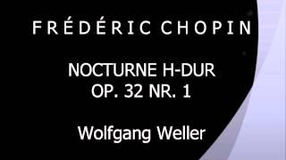 Chopin, Nocturne H-Dur op. 32 Nr. 1, Wolfgang Weller 2015.