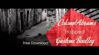 Colonel Abrams - Trapped (Gastone bootleg) [Free Download]