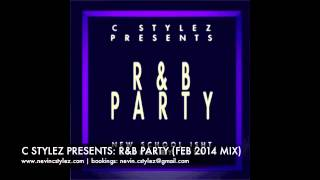 C Stylez presents R&B Party (Feb 2014 Mix) (Clean)