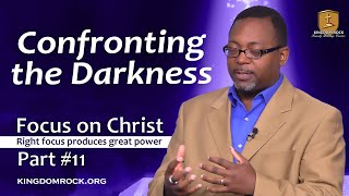 Confronting the Darkness [Part 11- Focus On Christ series]