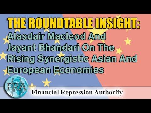 Alasdair Macleod And Jayant Bhandari On The Rising Synergistic Asian And European Economies