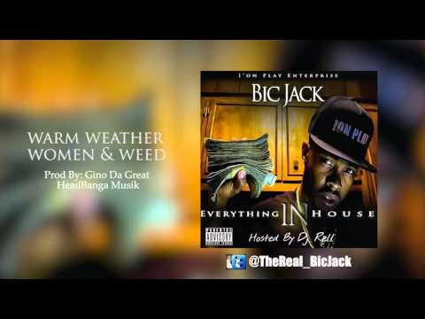 Bic Jack - Warm Weather Women & Weed (Everything In House)