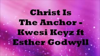 Baixar Christ Is The Anchor | Kwesi Keyz ft Esther Godwyll |  **Gospel Inspiration.TV Introducing**