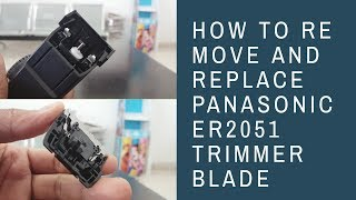 How to Remove And Refix Panasonic ER 2051K trimmer Blade / Panasonic ER2051K Beard/Hair Trimmer