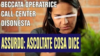 Beccata operatrice Call Center disonesta