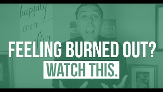 Feeling a little BURNED OUT? Watch This.