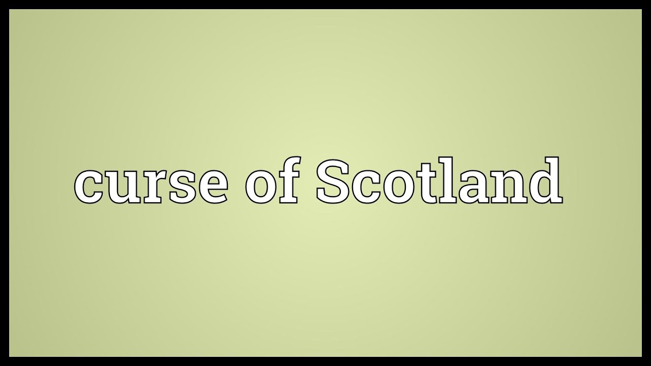 Curse of Scotland Meaning
