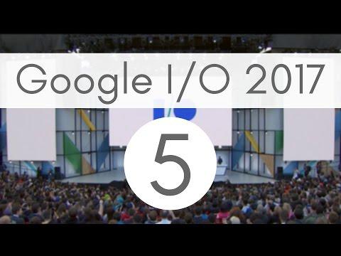 Google I/O '17 recap: Top 5 announcements