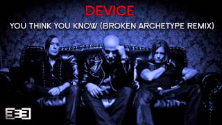 (2014) Device - You Think You Know (Broken Archetype Remix)