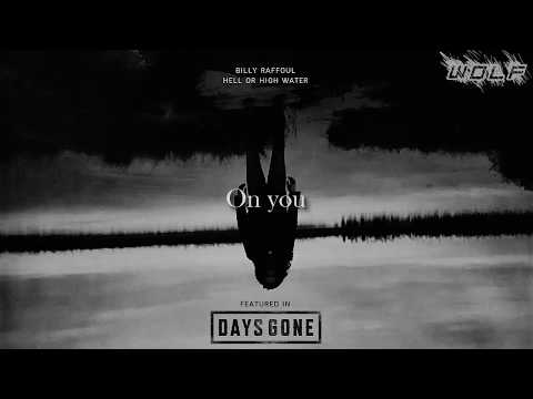 Billy Raffoul - Hell Or High Water / Lyrics (from Days Gone)