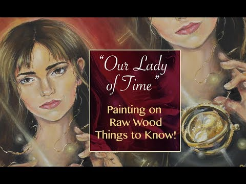 Our Lady of Time + Things To Know About Painting On Raw Wood