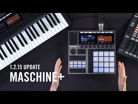 What's new in Maschine+ 1.2.15 | Native Instruments