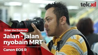 Ngetes mirrorless Canon EOS R, sambil jalan-jalan pakai MRT