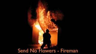 Send No Flowers - Fireman