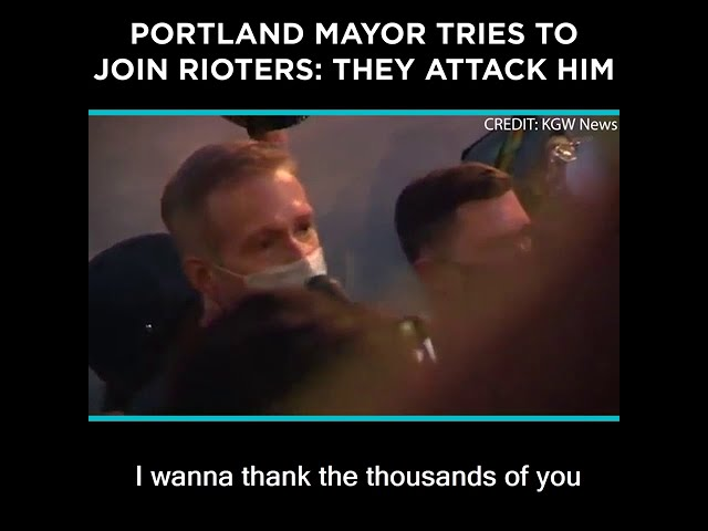 Portland Mayor Tries to Join Rioters: They Attack Him