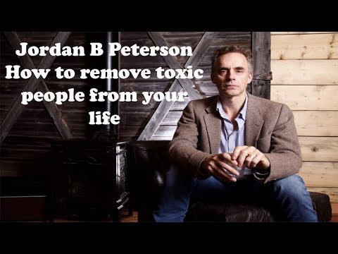 Jordan B Peterson How to remove toxic people from your life