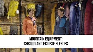 SPOTLIGHT: Mountain Equipment - Shroud and Eclipse Fleeces
