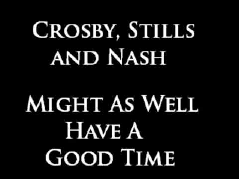 Crosby, Stills & Nash - Might As Well Have A Good Time