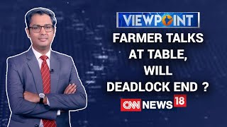 With The Farmers At Talks Table Will The Deadlock End ? | Viewpoint With Zakka Jacob | CNN News18